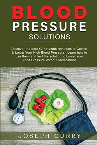 Blood Pressure solutions: Discover the best 40 naturals remedies to Control & Lower Your High Blood Pressure. Learn how to use them and find the ... Your Blood Pressure Without Medications.